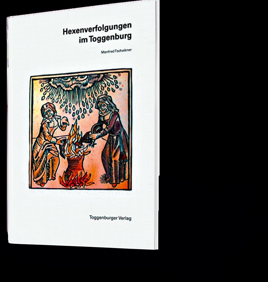 Hexenverfolgungen im Toggenburg.