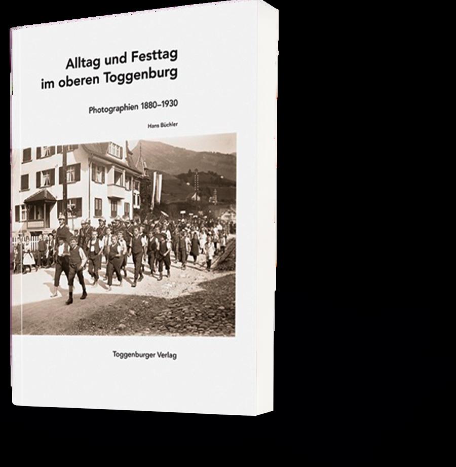 Alltag und Festtag im oberen Toggenburg. Photographien 1880-1930. Hans Büchler