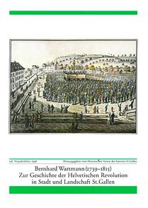 Bernhard Wartmann (1739-1815) - Zur Geschichte der Helvetischen Revolution in St