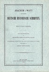 Joachim v. Watt. Deutsche Historische Schriften.