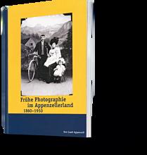 Frühe Photographie im Appenzellerland 1860 - 1950