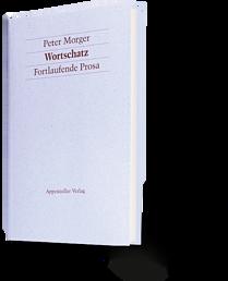 Peter Morger: Wortschatz. Fortlaufende Prosa