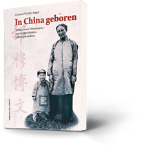 Gertrud Wydler-Seipel: In China geboren. Tochter einer Missionarin - zwei ungewöhnliche Lebensgeschichten