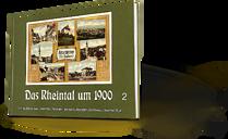 Das Rheintal um 1900 Band 2, Widnau, Diepoldsau-Schmitter, Rebstein, Marbach, Altstätten, Eichberg, Oberriet, Rüthi