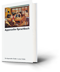 Appenzeller Sprachbuch. Der appenzeller Dialekt in seiner Vielfalt