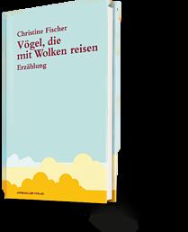 Christine Fischer: Vögel, die mit Wolken reisen