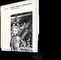 """Joa Gugger: Robert Walsers """"Wilde Jahre"""". Eine illustrierte Auslese"""