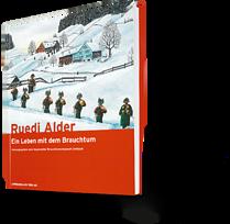 Ruedi Alder - Ein Leben mit dem Brauchtum. Herausgegeben vom Appenzeller Brauchtumsmuseum Urnäsch