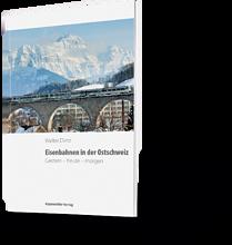Walter Dietz: Eisenbahnen in der Ostschweiz. Gestern - heute - morgen