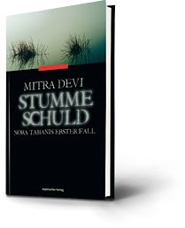 Mitra Devi: Stumme Schuld. Nora Tabanis erster Fall