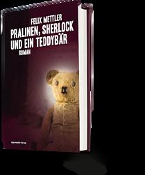 Felix Mettler: Pralinen, Sherlock und ein Teddybär