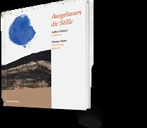 Arthur Steiner, Werner Meier. Ausgelassen die Stille. Gedichte, Zeichnung Malerei