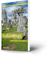 Reinhard Frei, Daniel de Roulet, Wolfgang Sieber, Beni Bruggmann: Gallus-Wege. Zu Fuss von Bangor nach St. Gallen