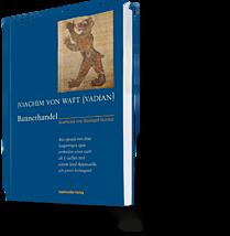 Joachim von Watt (Vadian). Bannerhandel. Bearbeitet von Bernhard Stettler.