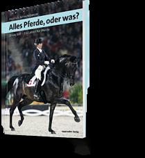 Heinrich Schaufelberger: Alles Pferde, oder was? Silvia Iklé - Ein Leben für Pferde
