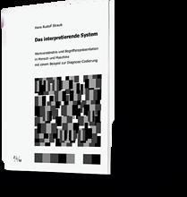 Das interpretierende System. Wolfram Fischer. Wortverständnis und Begriffsrepräsentation in Mensch und Maschine mit einem Beispiel zur Diagnose-Codierung