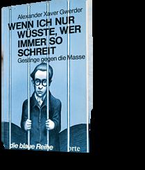 Alexander Xaver Gwerder: Wenn ich nur wüsste, wer immer so schreit. Gesänge gegen die Masse. die blaue Reihe