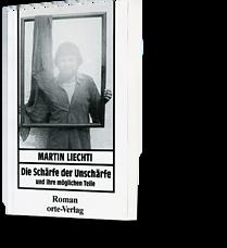 Martin Liechti: Die Schärfe der Unschärfe und ihre möglichen Teile