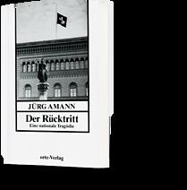 Jürg Amann: Der Rücktritt. Eine nationale Tragödie