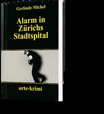 Gerlinde Michel: Alarm in Zürichs Stadtspital