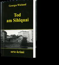 Georges Wieland: Tod am Sihlquai
