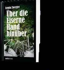 Armin Zwerger: Über die Eiserne Hand hinüber