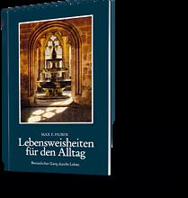 Lebensweisheiten für den Alltag. Max E. Huber.