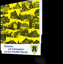 Bekanntes und Unbekanntes aus dem Ortsbild Wattwil