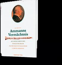Ammanns Vermächtnis. Aus dem Leben des Toggenburger Instrumentenmachers Ulrich Ammann