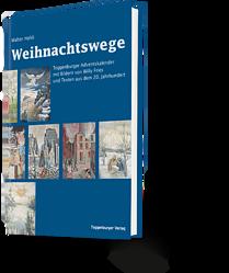 Weihnachtswege. Walter Hehli. Toggenburger Adventskalender mit Bildern von Willy Fries und Texten aus dem 20. Jahrhundert